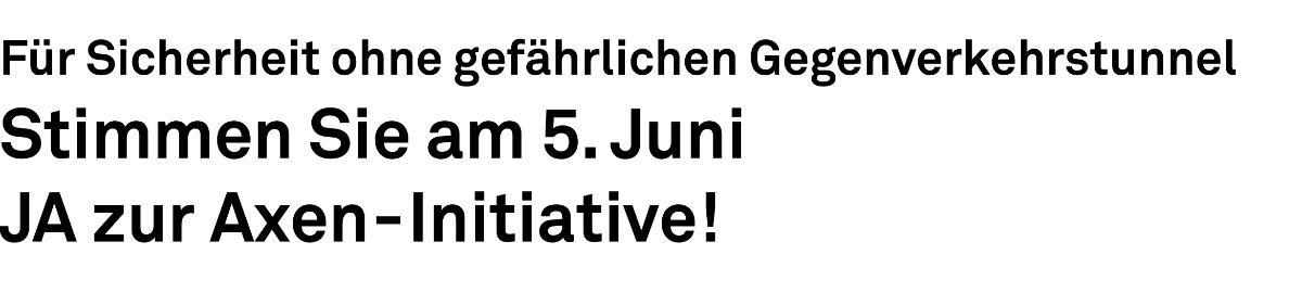 Stimmen Sie am 5. Juni JA zur Axen-Initiative!